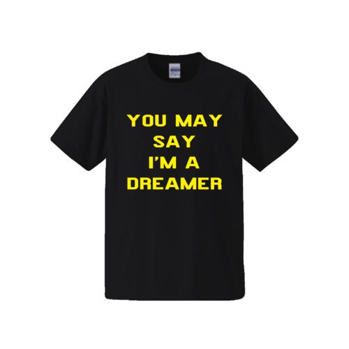「YOU MAY SAY I'M A DREAMER」文字デザインのオリジナルTシャツ